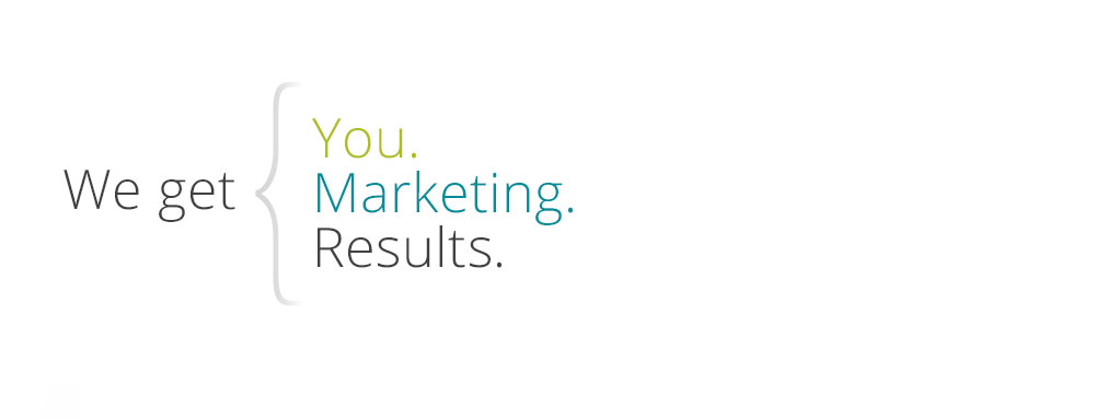 We get you. We get marketing. We get results.